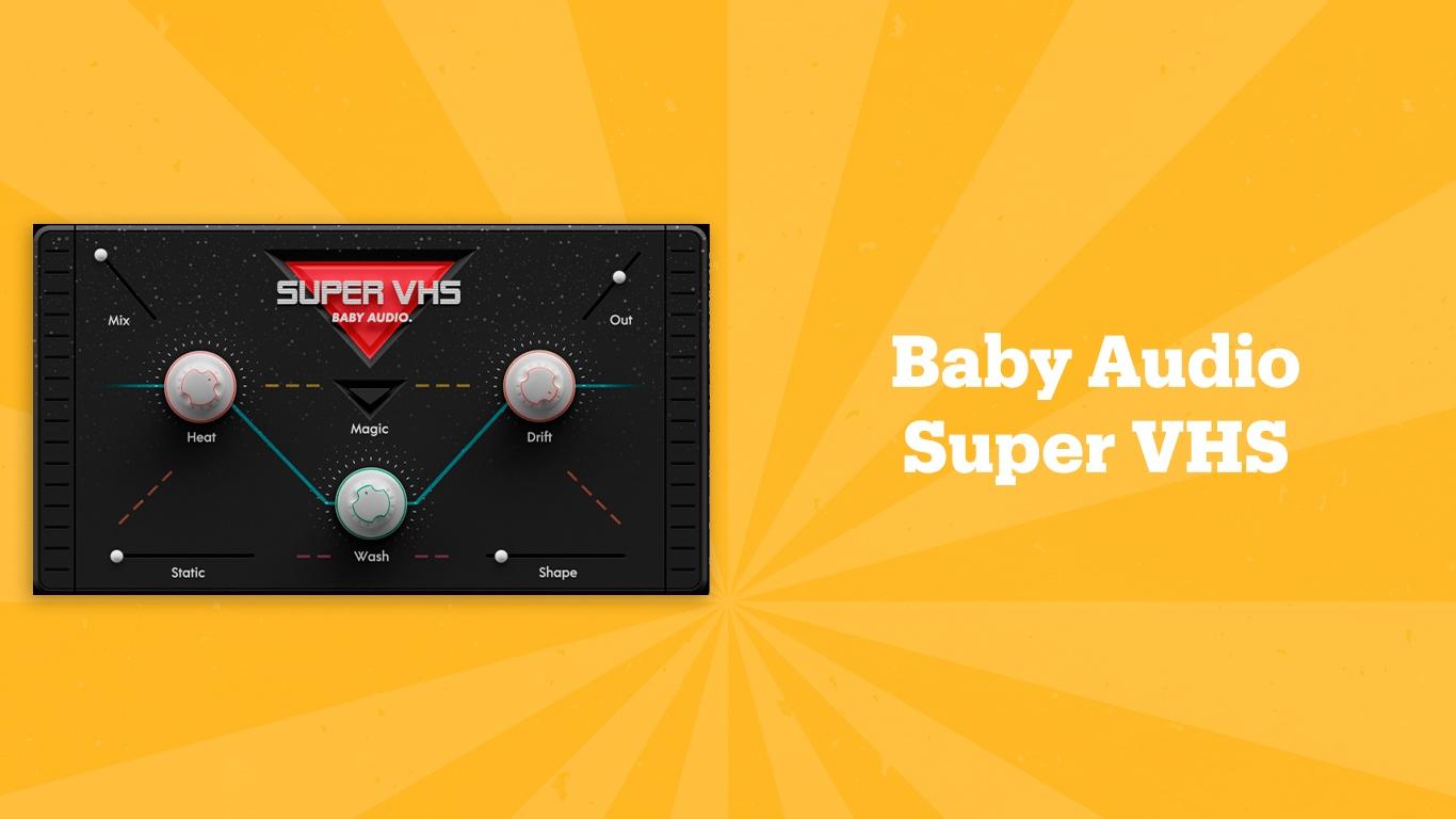 Baby Audio Super VHS, лучшие lo-fi плагины